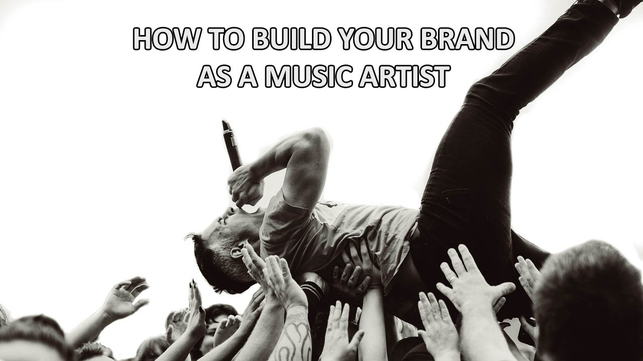 How To Build Your Brand As A Music Artist